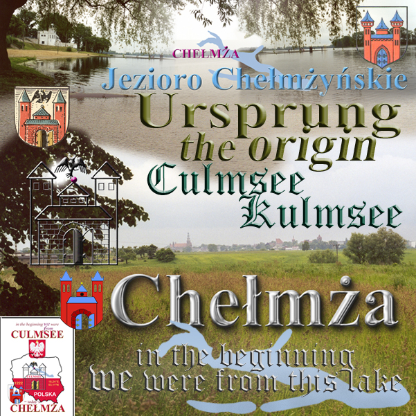 Culmsee the origin at the lake today named Jezioro Chelmzynskie at town named Chelmza